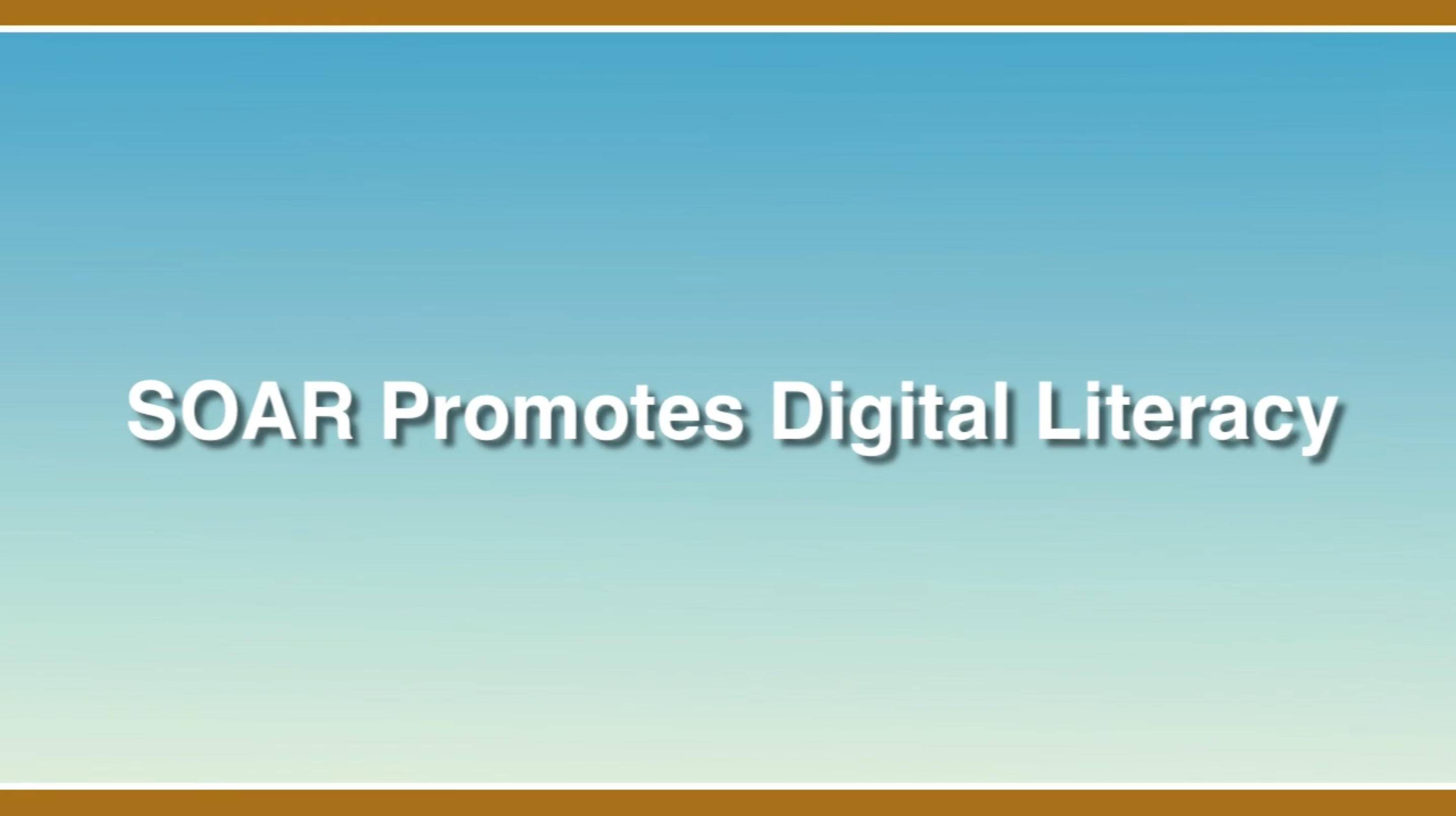 Link to the SOAR Promotes Digital Literacy Video